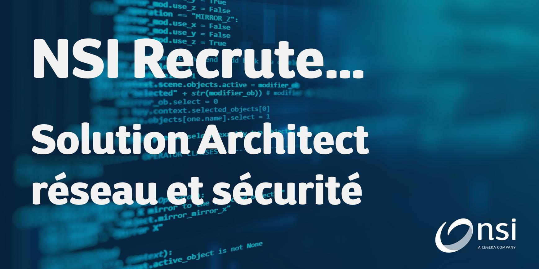 NSI recrute : Solution Architect Réseau et Sécurité