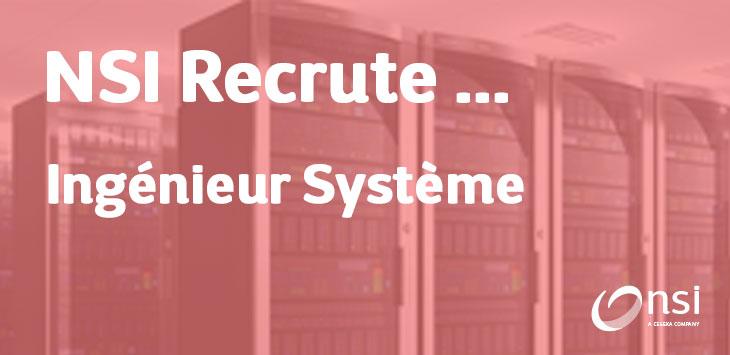 NSI recrute : Ingénieur Système (h/f)
