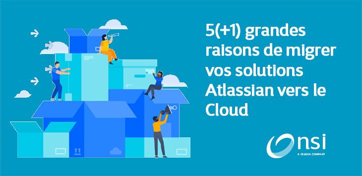 Atlassian - Cinq raisons de migrer vers le cloud