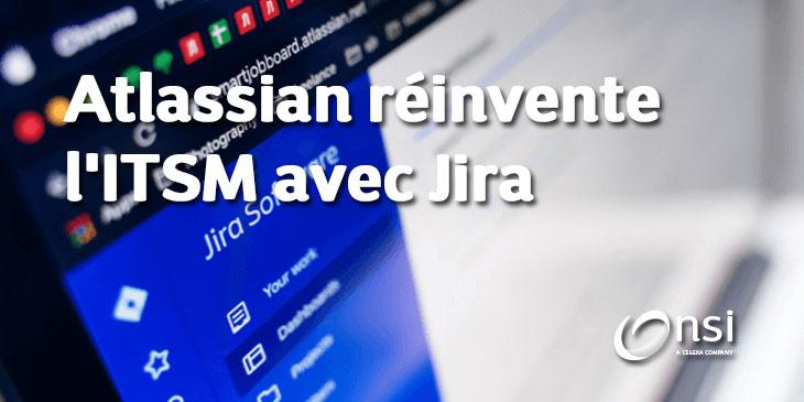 Atlassian réinvente l'ITSM avec Jira