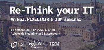 NSI-PIXELIXIR and IBM Seminar : Re-Think your IT! - 11/10/2018